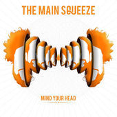 Main Squeeze Mind Your Head